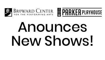 Broward Center & Parker Playhouse Announces New Shows